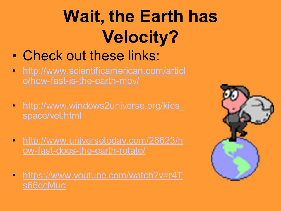 Wait, the Earth has Velocity