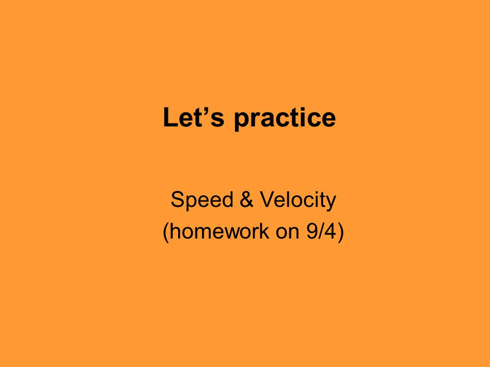 Let's practice Speed & Velocity (homework on 9/4)