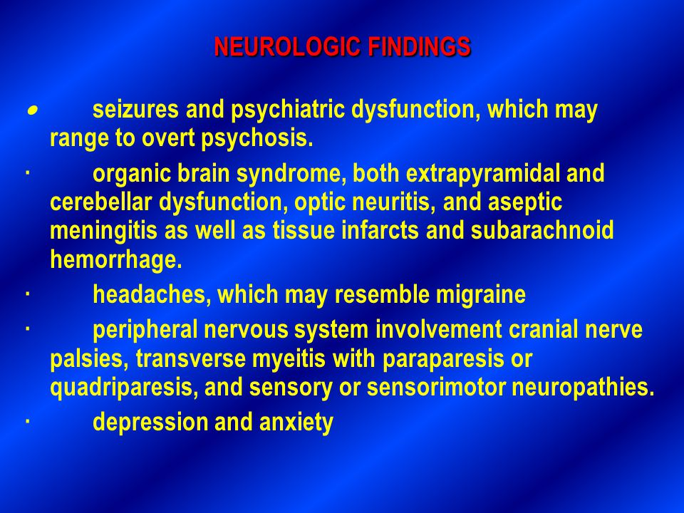 NEUROLOGIC FINDINGS · seizures and psychiatric dysfunction, which may range to overt psychosis.