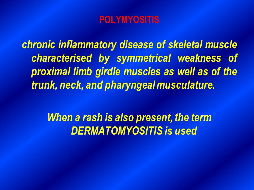 When a rash is also present, the term DERMATOMYOSITIS is used