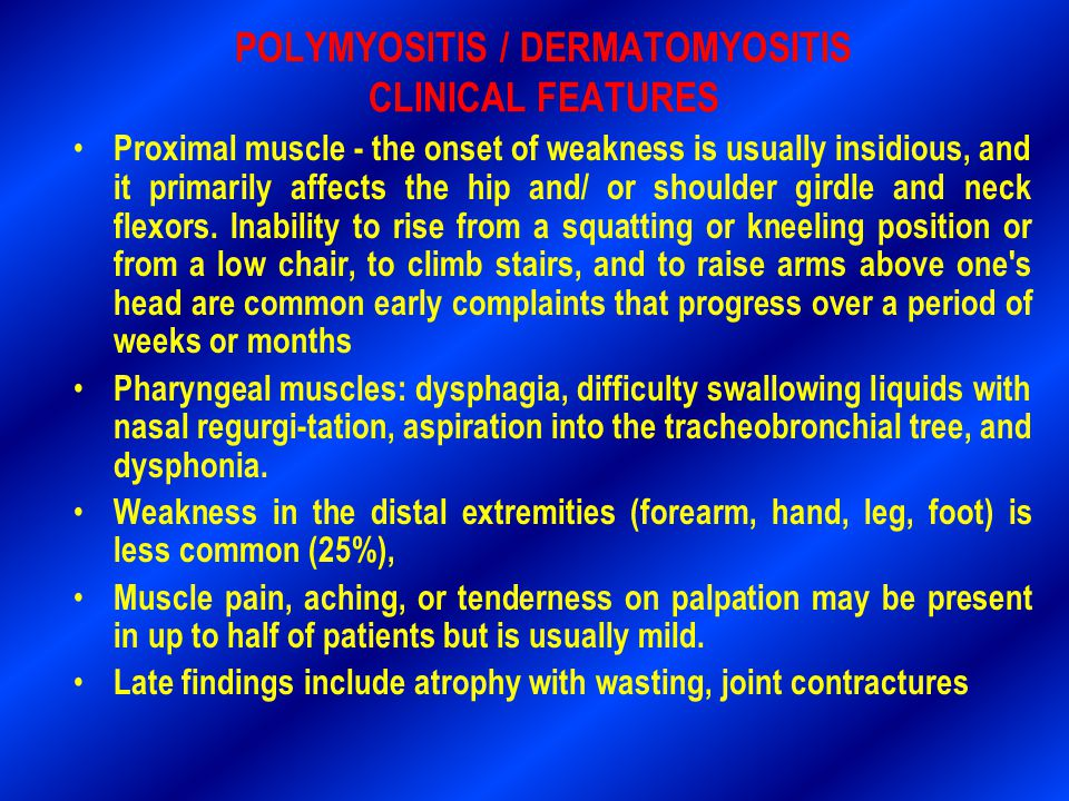 POLYMYOSITIS / DERMATOMYOSITIS CLINICAL FEATURES