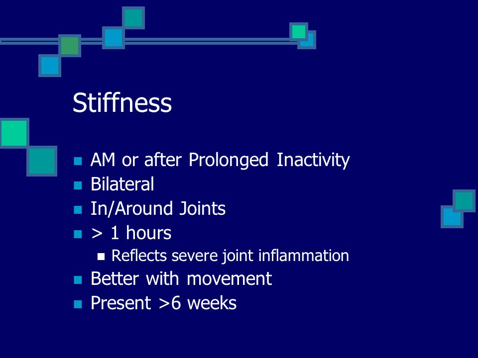 Stiffness AM or after Prolonged Inactivity Bilateral In/Around Joints