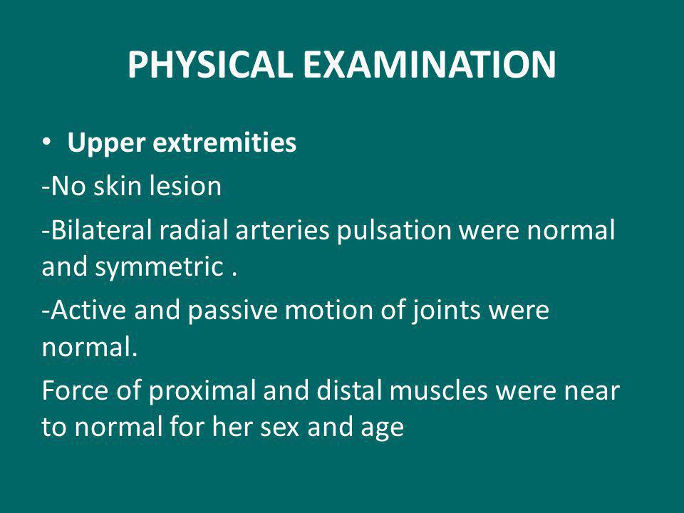 PHYSICAL EXAMINATION Upper extremities -No skin lesion