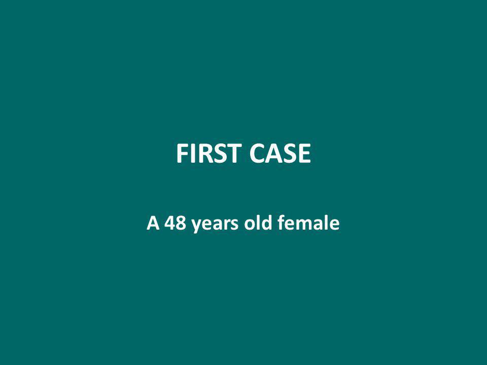 FIRST CASE A 48 years old female