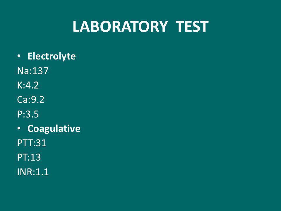 LABORATORY TEST Electrolyte Na:137 K:4.2 Ca:9.2 P:3.5 Coagulative