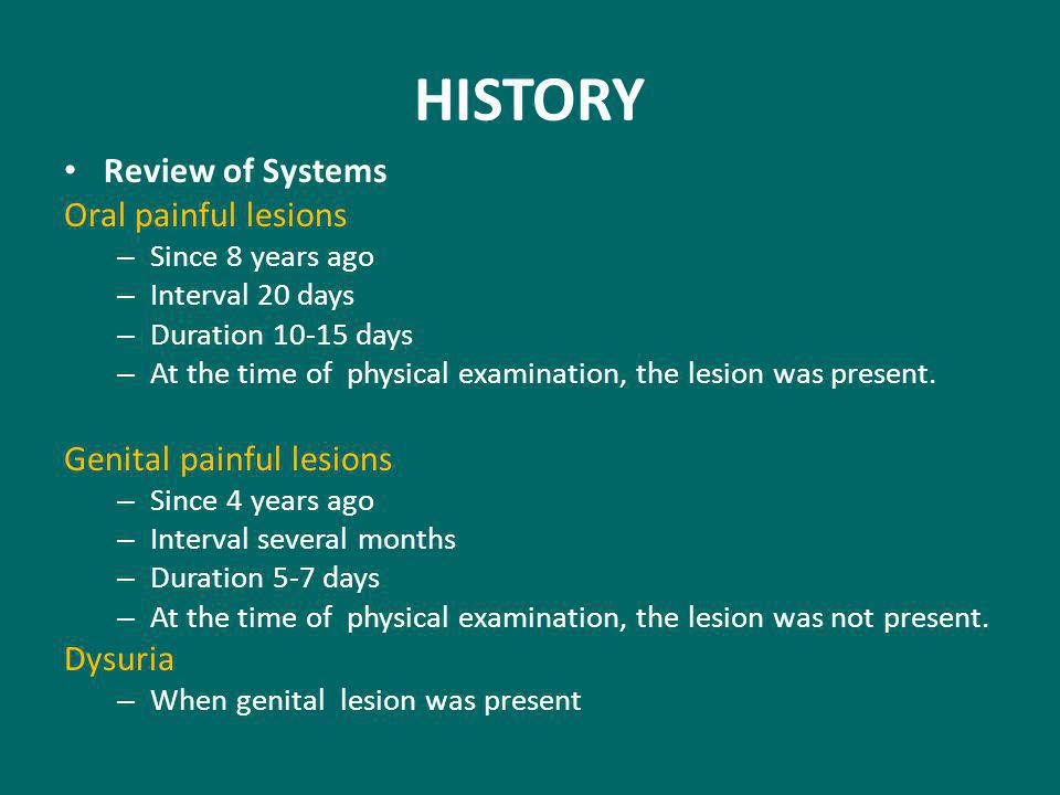 HISTORY Review of Systems Oral painful lesions Genital painful lesions