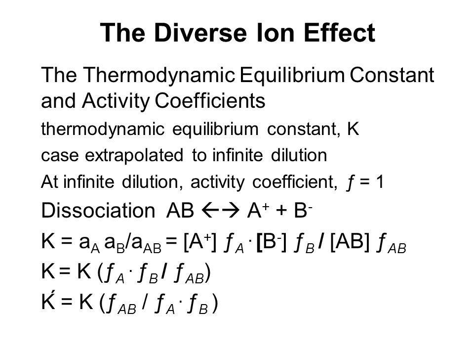 The Diverse Ion Effect The Thermodynamic Equilibrium Constant and Activity Coefficients. thermodynamic equilibrium constant, K.
