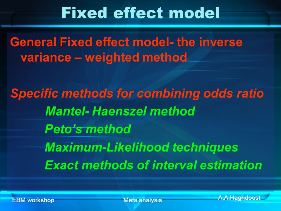 Fixed effect model General Fixed effect model- the inverse variance – weighted method. Specific methods for combining odds ratio.