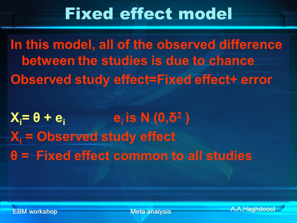 Fixed effect model In this model, all of the observed difference between the studies is due to chance.