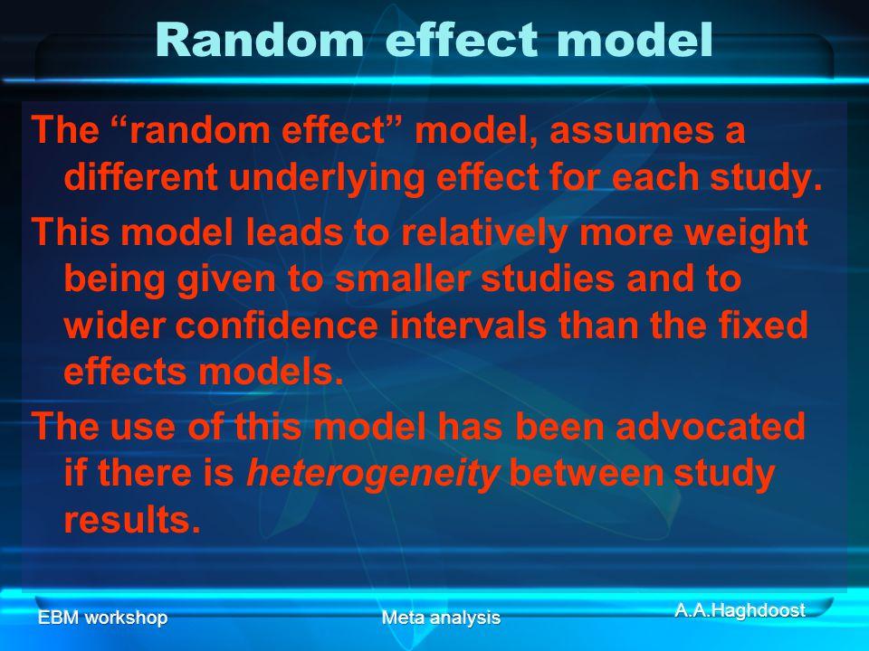 Random effect model The random effect model, assumes a different underlying effect for each study.