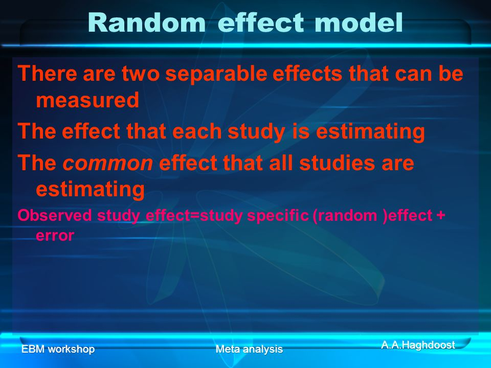 Random effect model There are two separable effects that can be measured. The effect that each study is estimating.