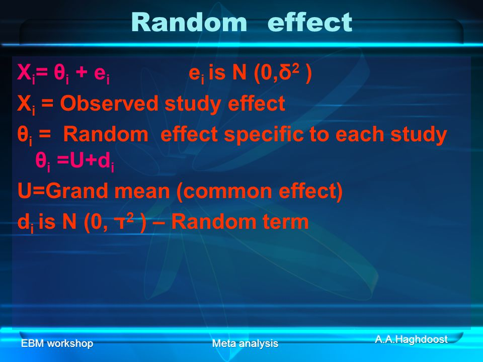 Random effect Xi= θi + ei ei is N (0,δ2 ) Xi = Observed study effect