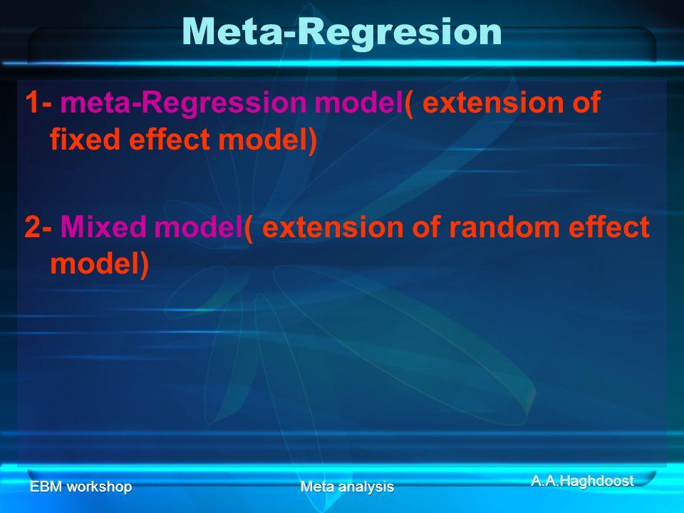 Meta-Regresion 1- meta-Regression model( extension of fixed effect model) 2- Mixed model( extension of random effect model)