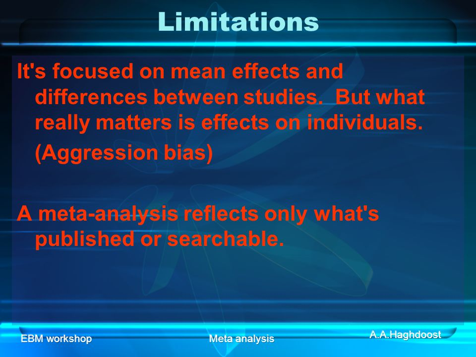 Limitations It s focused on mean effects and differences between studies. But what really matters is effects on individuals.