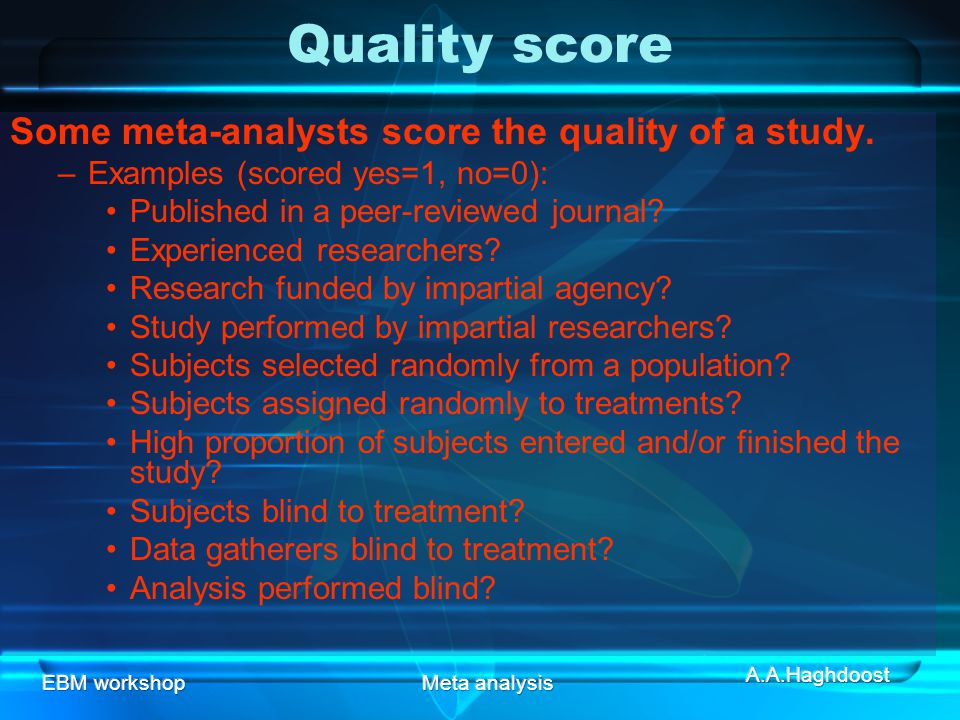 Quality score Some meta-analysts score the quality of a study.