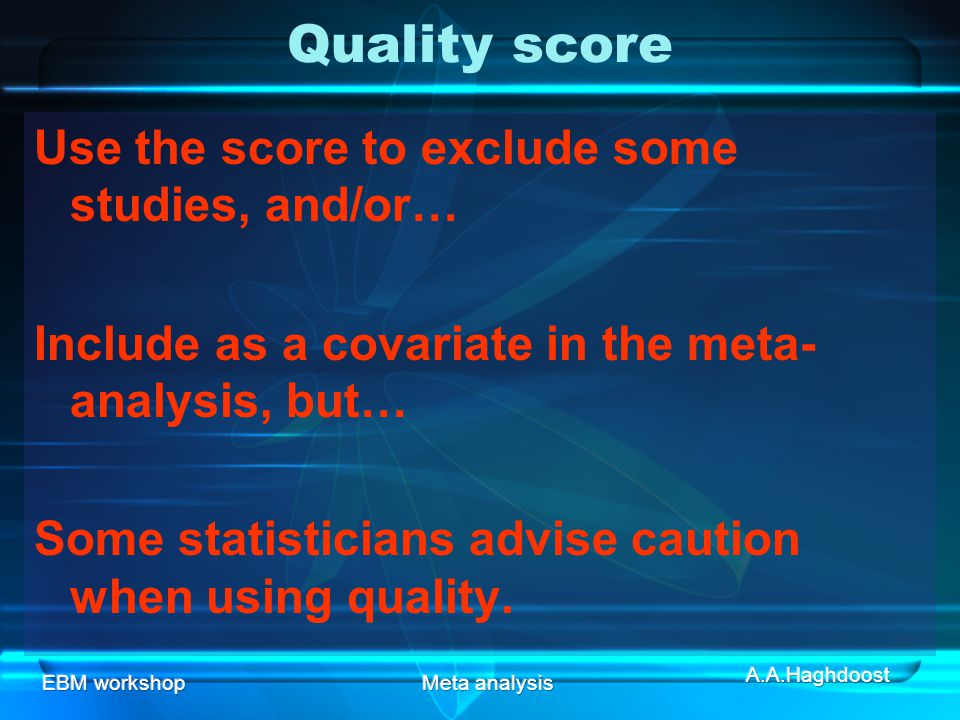 Quality score Use the score to exclude some studies, and/or…