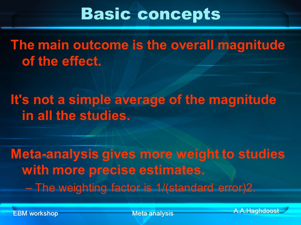 Basic concepts The main outcome is the overall magnitude of the effect. It s not a simple average of the magnitude in all the studies.