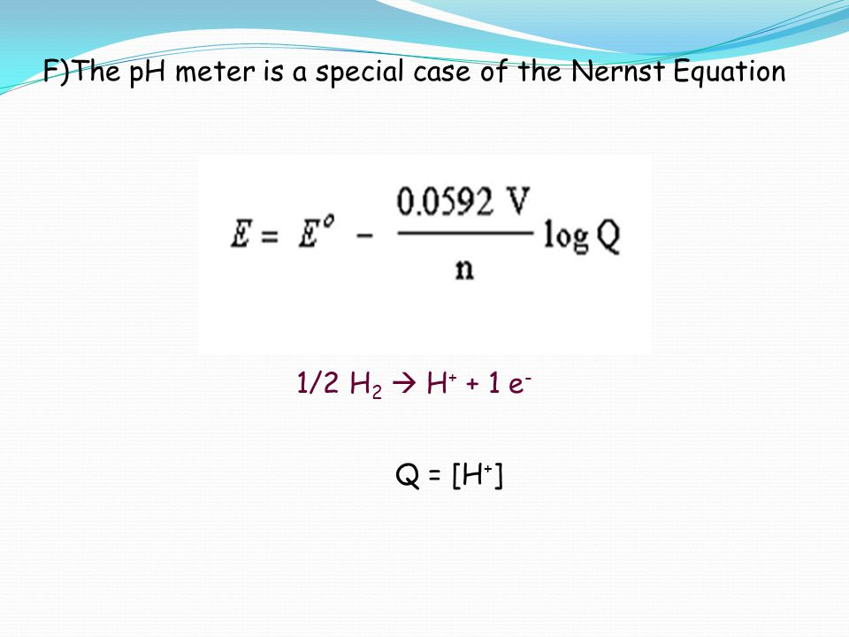 F)The pH meter is a special case of the Nernst Equation