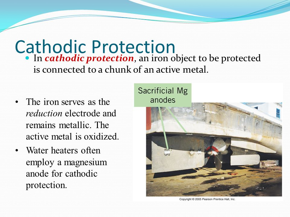 Cathodic Protection In cathodic protection, an iron object to be protected is connected to a chunk of an active metal.