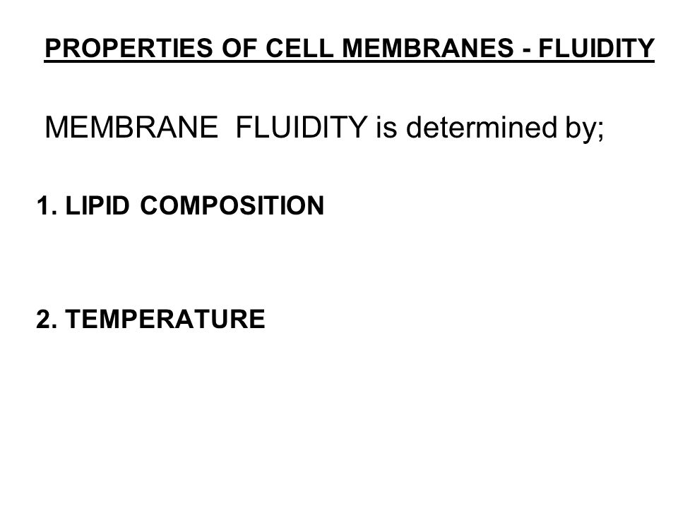 MEMBRANE FLUIDlTY is determined by;