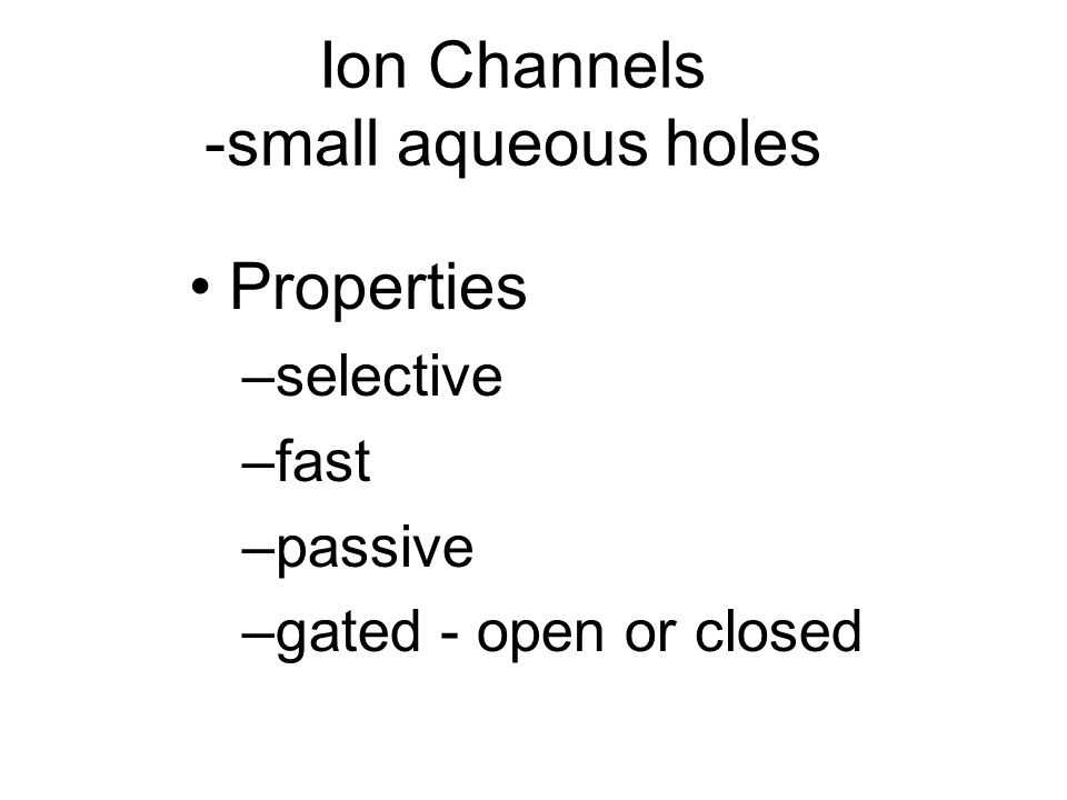 Ion Channels -small aqueous holes