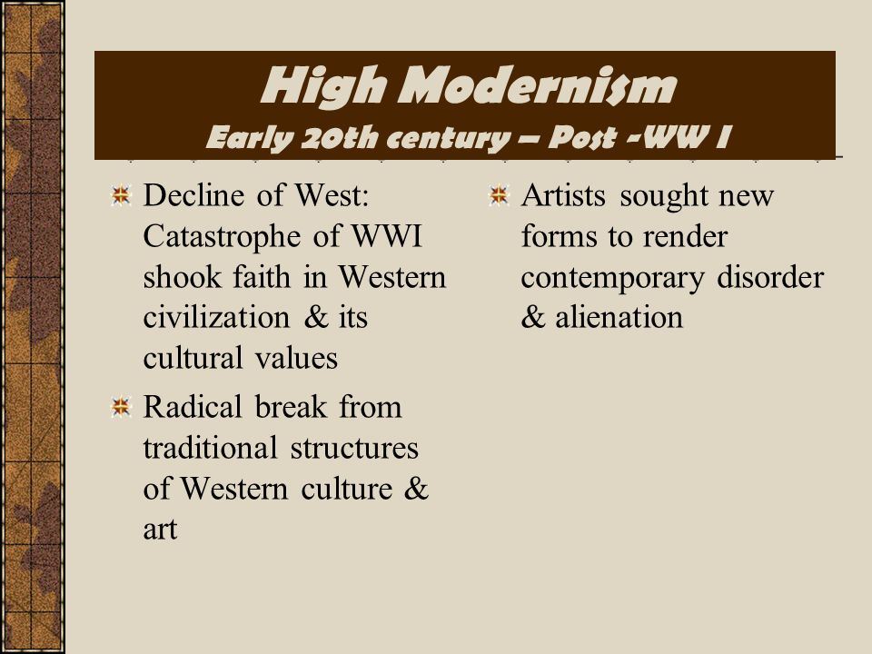 High Modernism Early 20th century – Post -WW I