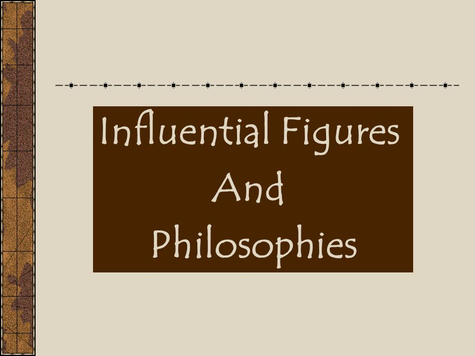 Influential Figures And Philosophies