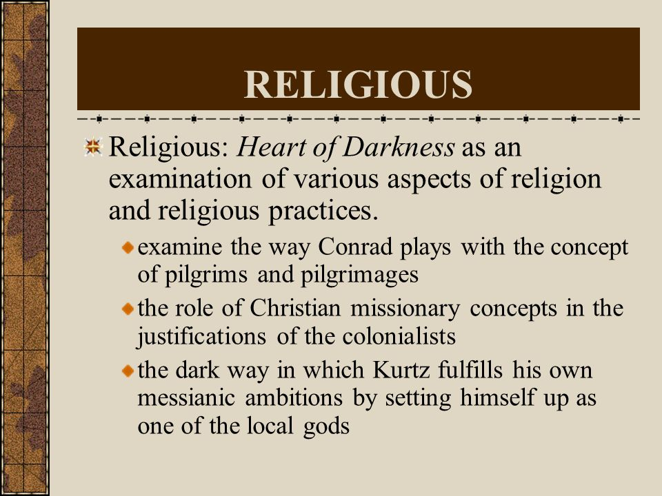 RELIGIOUS Religious: Heart of Darkness as an examination of various aspects of religion and religious practices.