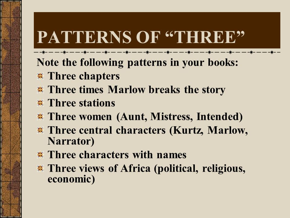PATTERNS OF THREE Note the following patterns in your books: