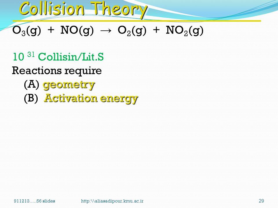 Collision Theory O3(g) + NO(g) → O2(g) + NO2(g) 10 31 Collisin/Lit.S