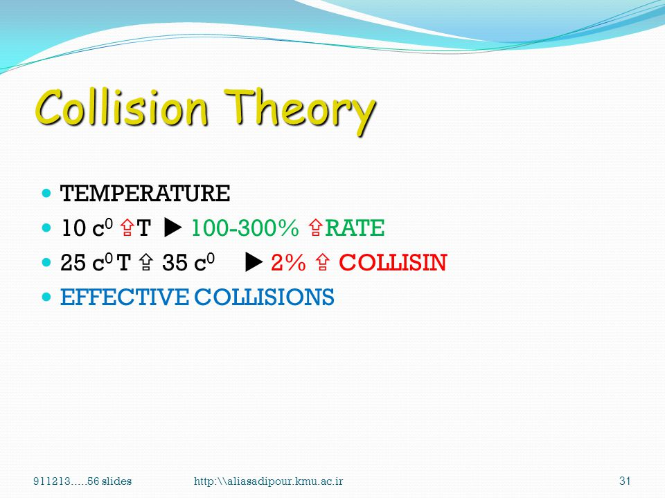 Collision Theory TEMPERATURE 10 c0 T  100-300% RATE