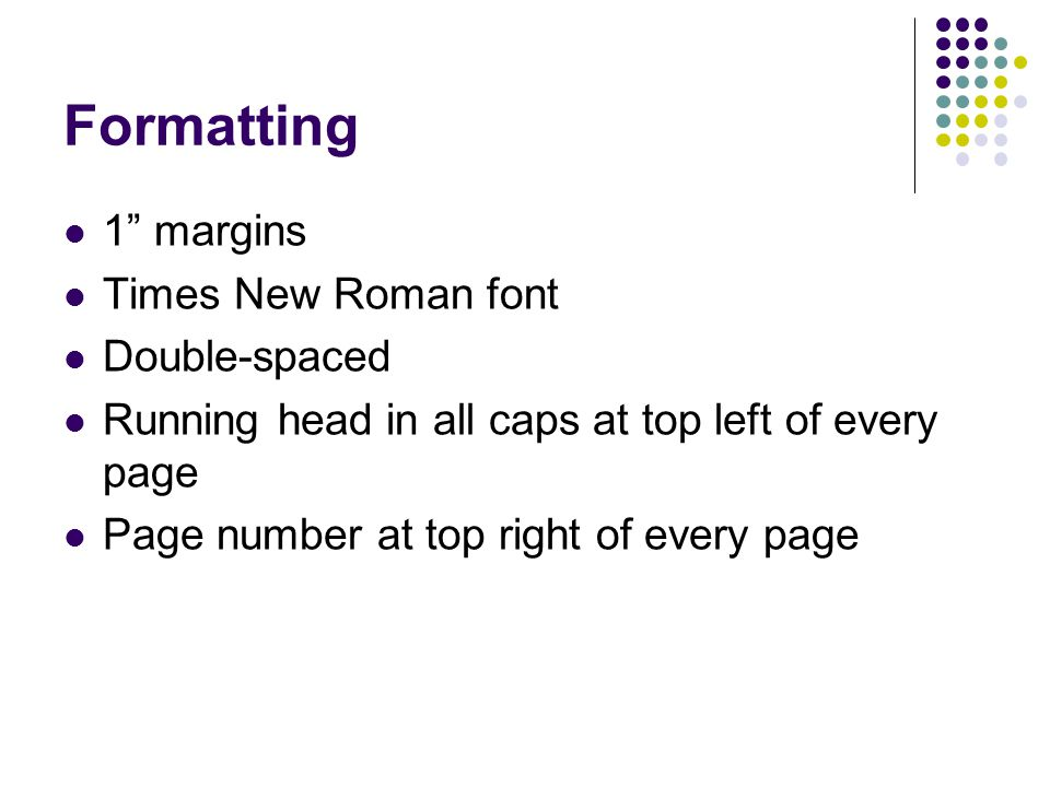 Formatting 1 margins Times New Roman font Double-spaced