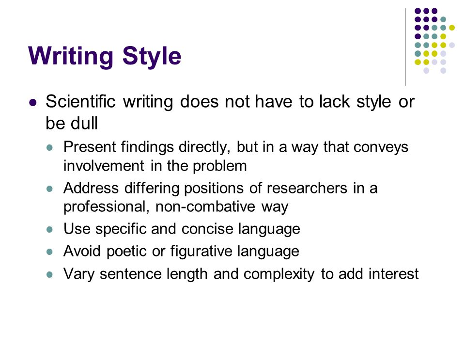 Writing Style Scientific writing does not have to lack style or be dull.