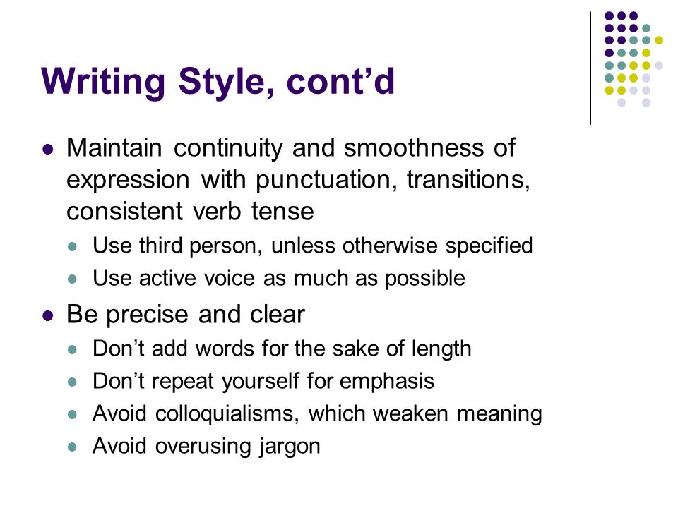 Writing Style, cont'd Maintain continuity and smoothness of expression with punctuation, transitions, consistent verb tense.