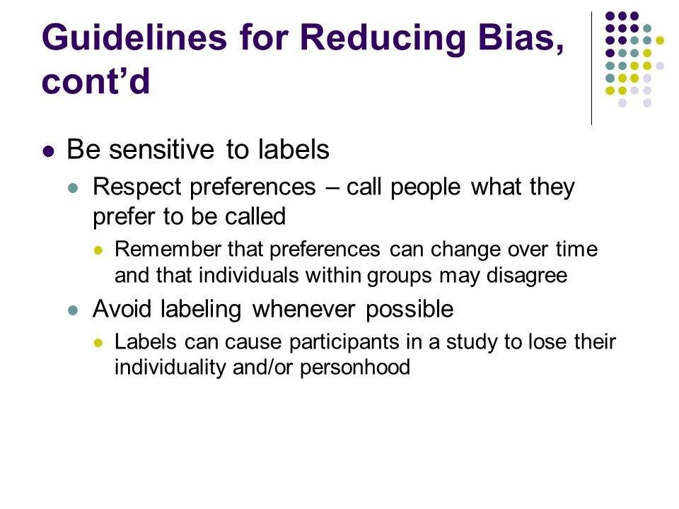 Guidelines for Reducing Bias, cont'd