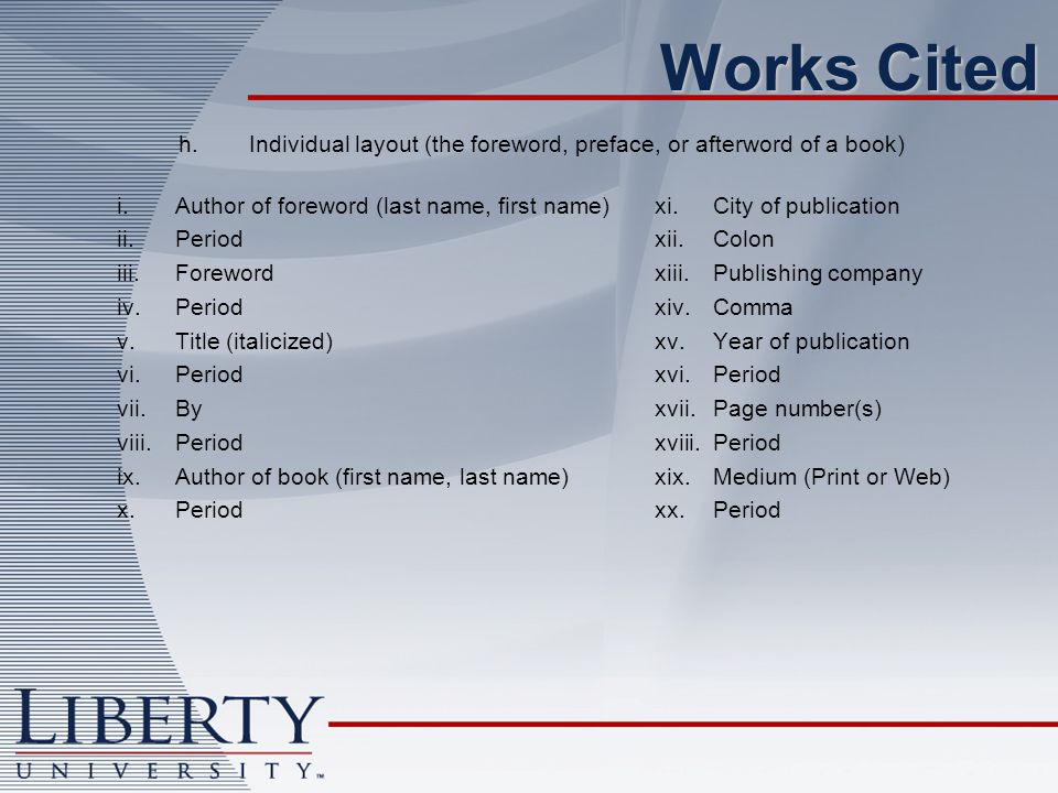 Works Cited h. Individual layout (the foreword, preface, or afterword of a book) Author of foreword (last name, first name)