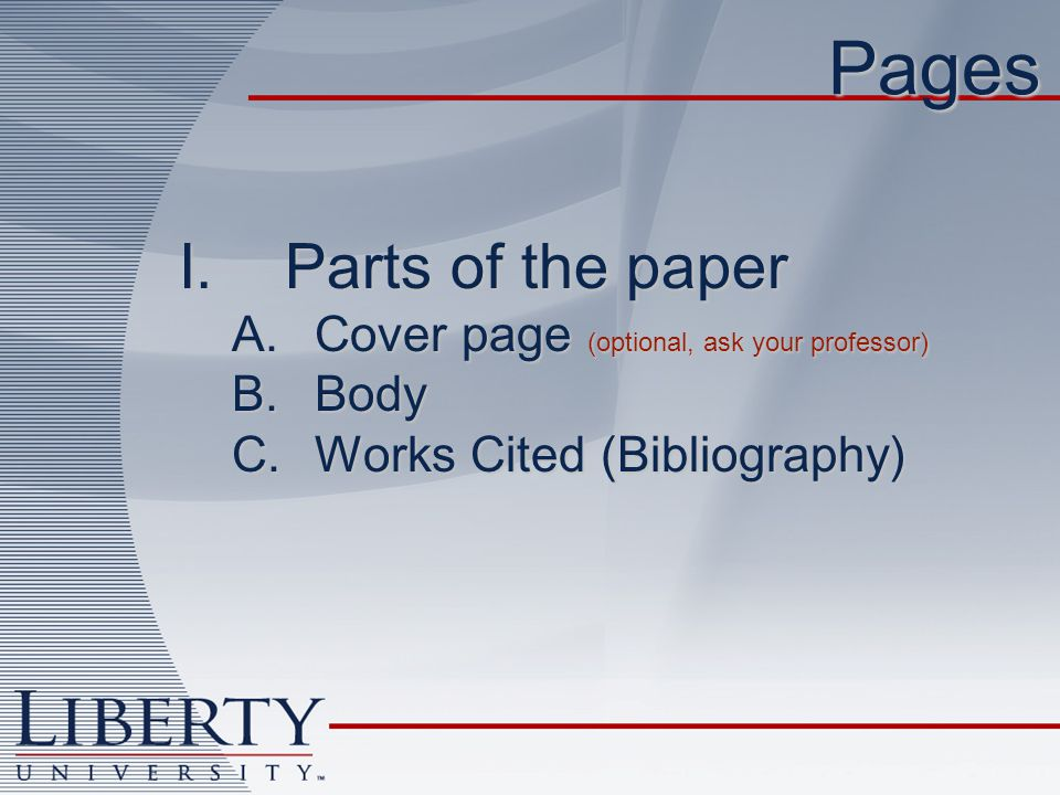 Pages Parts of the paper Cover page (optional, ask your professor)
