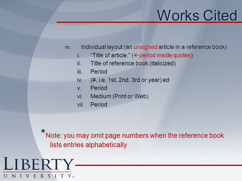 Works Cited m. Individual layout (an unsigned article in a reference book) Title of article. (period inside quotes)