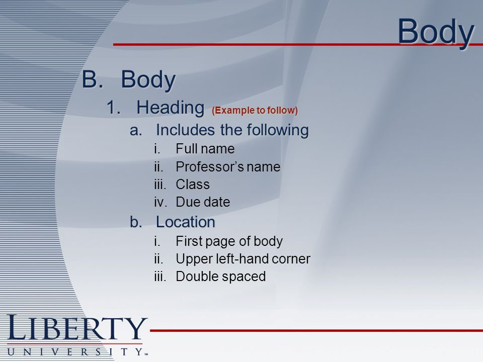 Body Body Heading (Example to follow) Includes the following Location