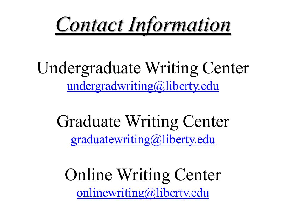 Contact Information Undergraduate Writing Center undergradwriting@liberty.edu. Graduate Writing Center graduatewriting@liberty.edu.