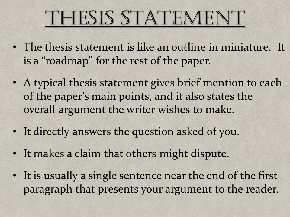 Good thesis statement helps guide the rest of your paper