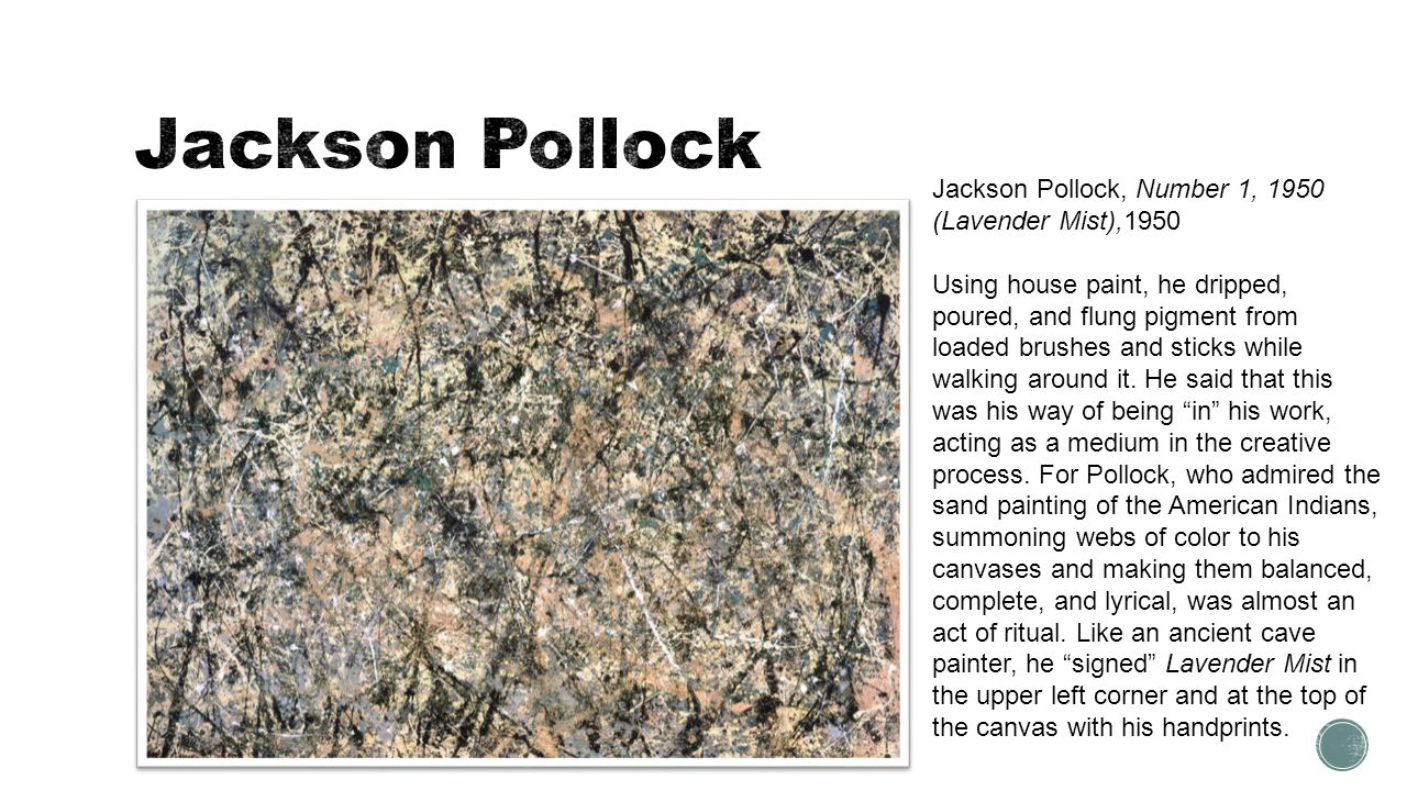 jackson pollock's number 1 1950 lavender Although pollock was a major figure in the abstract expressionist movement, he was heavily influenced by the work of native american art and mexican muralists detected in male and female, abstract expressionism in shimmering substance, and surrealist automatism in number 1, 1950 (lavender mist).