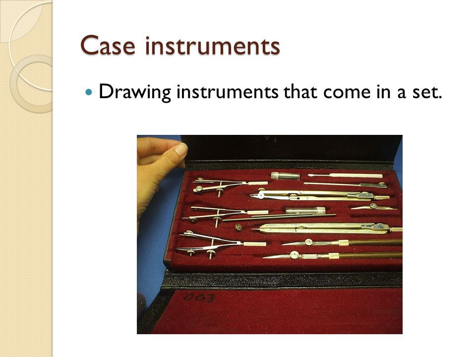 Case instruments Drawing instruments that come in a set.