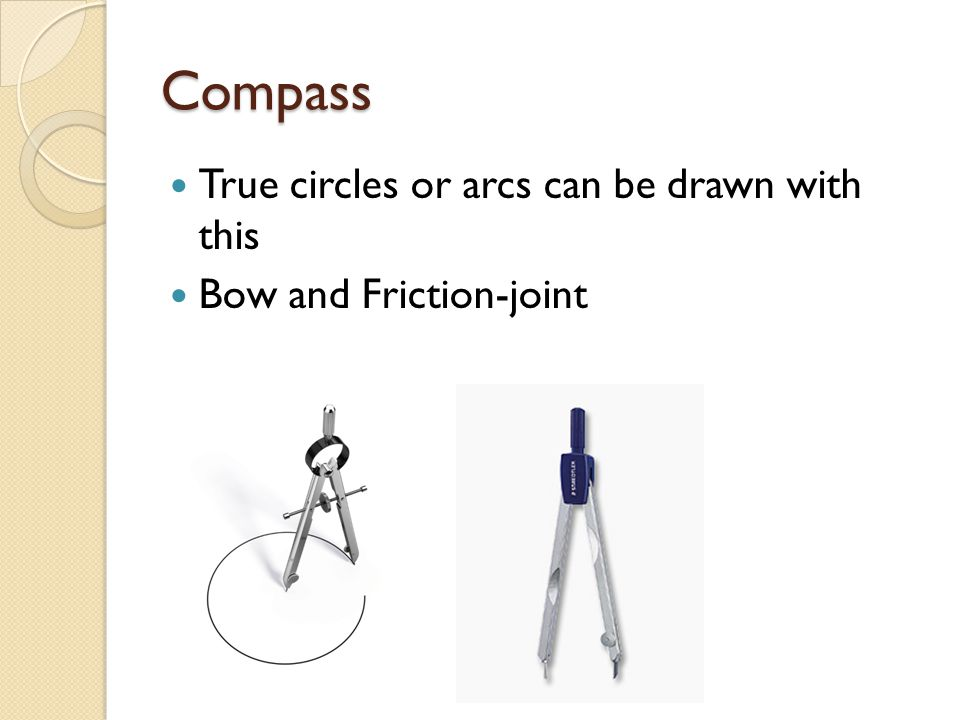 Compass True circles or arcs can be drawn with this