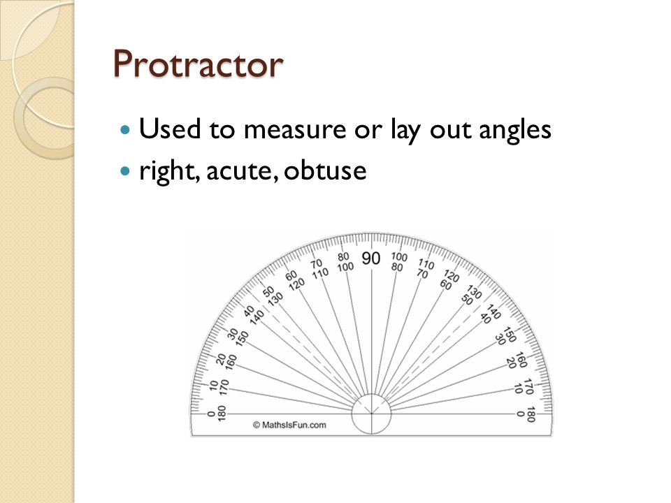 Protractor Used to measure or lay out angles right, acute, obtuse