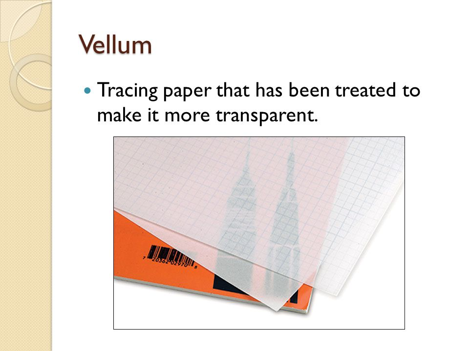 Vellum Tracing paper that has been treated to make it more transparent.