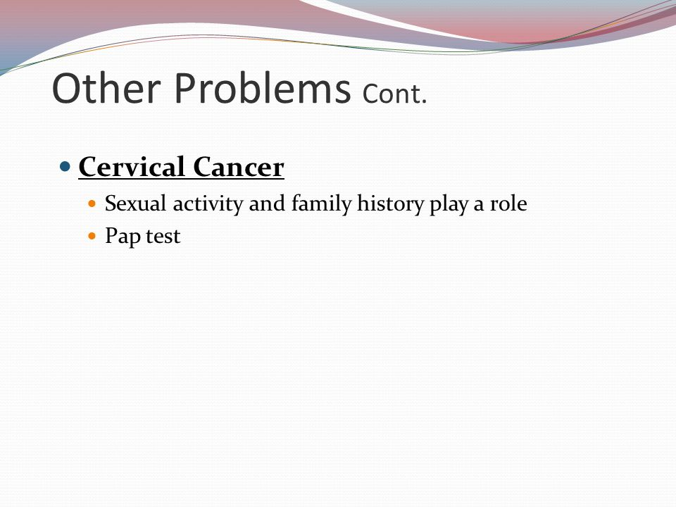 Other Problems Cont. Cervical Cancer