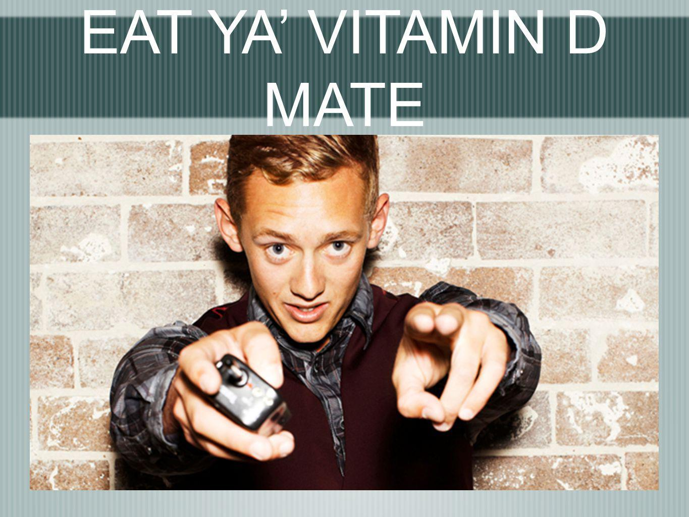 EAT YA' VITAMIN D MATE