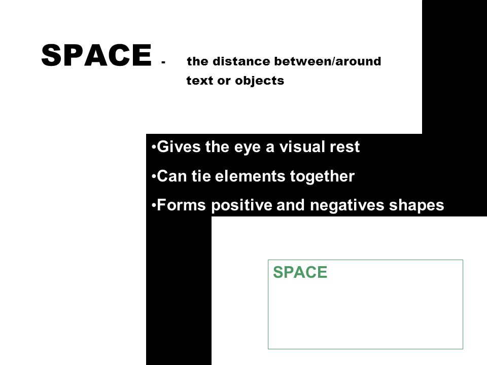 SPACE - the distance between/around text or objects