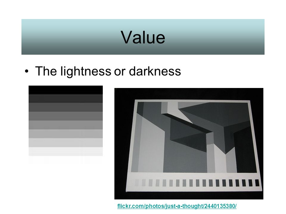 Value The lightness or darkness